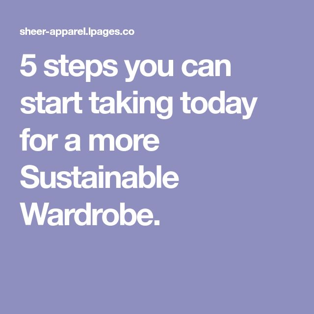 5 steps you can start taking today for a more Sustainable Wardrobe.
