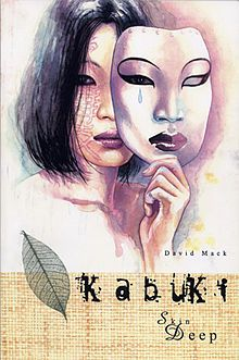PAST -   Kabuki Comics Vol 1 to Vol 7   While working as an operative for the Noh, an organization that polices the interwined realms of business, organized crime and politics in Japan, Kabuki becomes deeply affected by the death of her mother and can only relate to the world through the security of a mask. (Mack, D, 1994 to 1999)