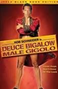 deuce bigalow male gigolo -a top 10. original to a new level.creative use of gigolo servies and those around are what the show is all about. after watching you will always wonder about baseball fans. timeless 10