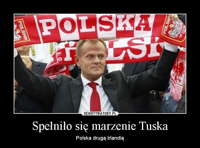 Spełniło się marzenie Tuska – Polska drugą Irlandią;)