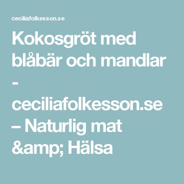Kokosgröt med blåbär och mandlar - ceciliafolkesson.se – Naturlig mat & Hälsa