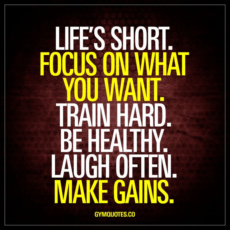 """""""Life's short. Focus on what you want. Train hard. Be healthy. Laugh often. Make gains."""" Life is short. And it's important to really focus on what you want and to work hard to get it. Train hard. Be healthy. Laugh often and a lot and make those gains!"""