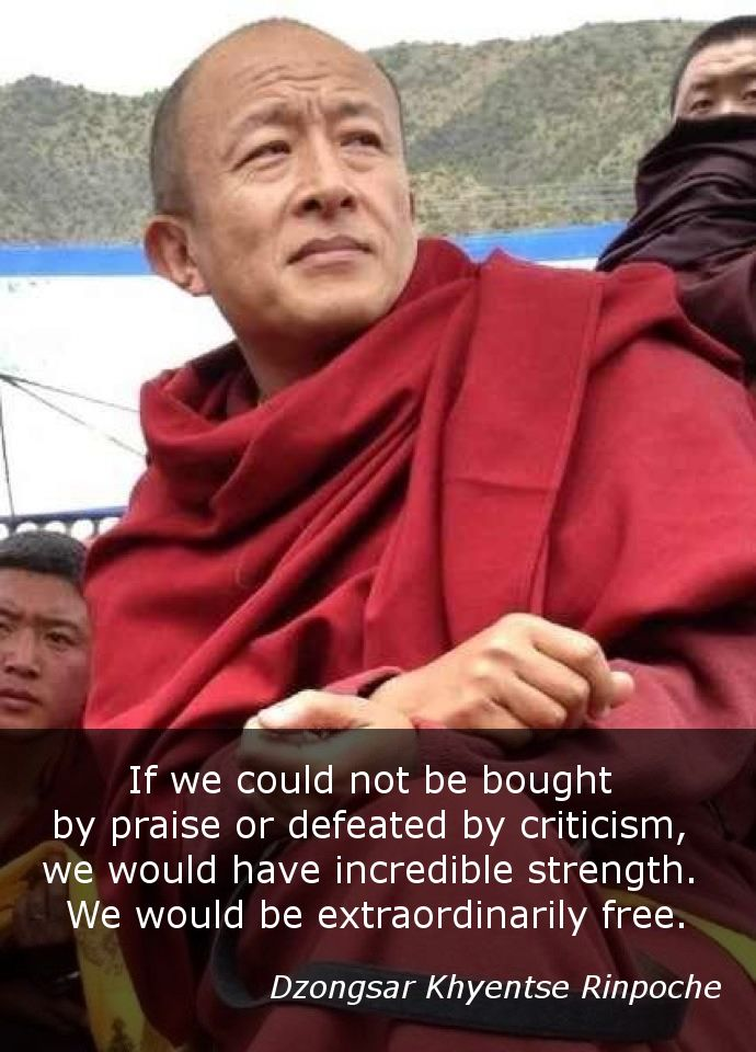 """I don't give a damn ~ Dzongsar Khyentse Rinpoche http://quotes.justdharma.com/i-dont-give-a-damn/  If we could not be bought by praise or defeated by criticism, we would have incredible strength. We would be extraordinarily free, there would be no more unnecessary hopes and fears, sweat and blood and emotional reactions. We would finally be able to practice """"I don't give a damn."""" Free from chasing after, and avoiding other people's acceptance and rejection, we would be able to appreciate…"""