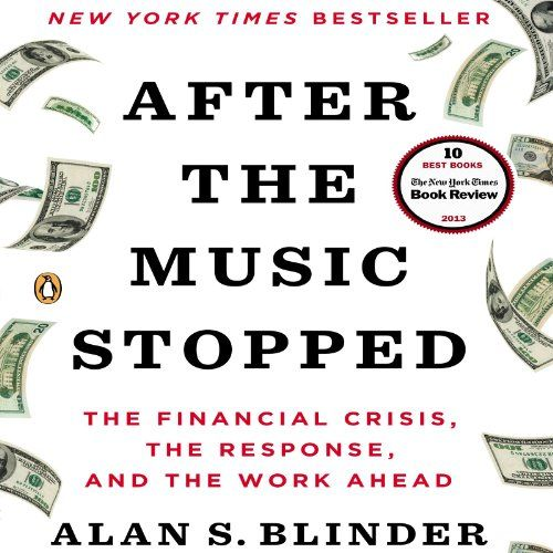 After the Music Stopped: The Financial Crisis, the Response, and the Work Ahead:   Named one of the 10 best books of 2013 by Michiko Kakutani and the New York Times Book Review/i/b /pAlan S. Blinder - esteemed Princeton professor, Wall Street Journal/i columnist, and former vice chairman of the Federal Reserve Board under Alan Greenspan - is one of our wisest and most clear-eyed economic thinkers. In After the Music Stopped/i, he delivers a masterful narrative of how the worst economic...