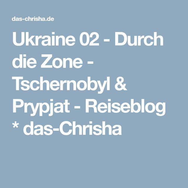 Ukraine 02 - Durch die Zone - Tschernobyl & Prypjat - Reiseblog * das-Chrisha