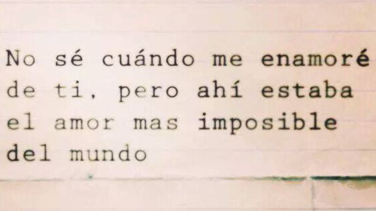 "Imposible (impossible) that's our word. I'm in a pinterest diet, slowly I'm letting go and ""pin"" less.  Soon, I wouldn't pin anymore that's my goal. LET IT (him) GO! I'm sure you'll do that same. I have to allow someone to make me happy. Just like you are happy with your partner. You want my happiness just like I want yours."