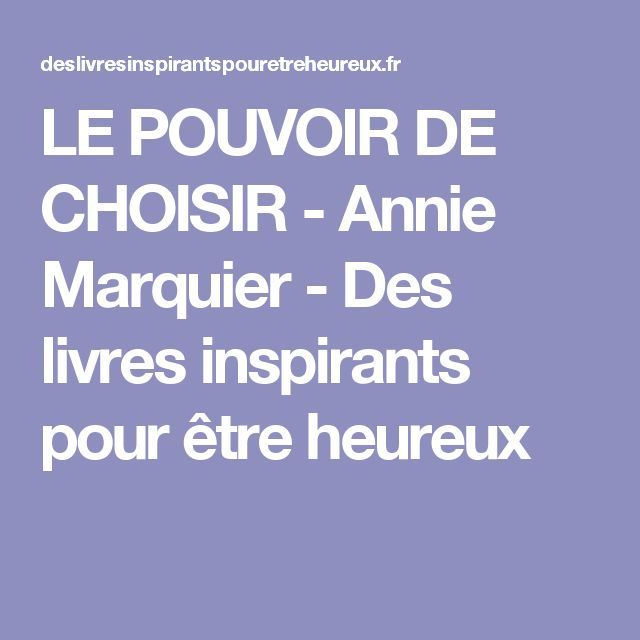LE POUVOIR DE CHOISIR - Annie Marquier - Des livres inspirants pour être heureux