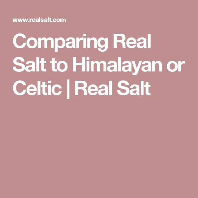Comparing Real Salt to Himalayan or Celtic |  Real Salt