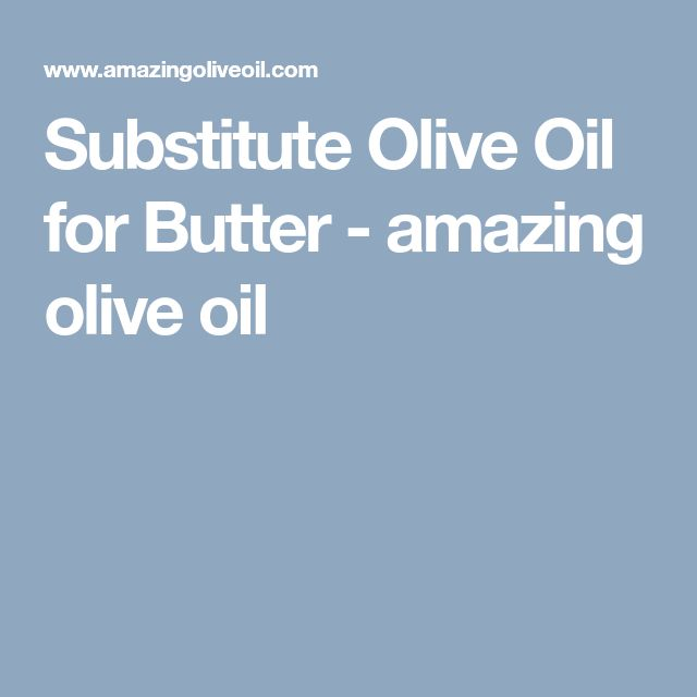 Substitute Olive Oil for Butter - amazing olive oil