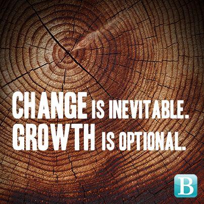 Change is inevitable, growth is optional