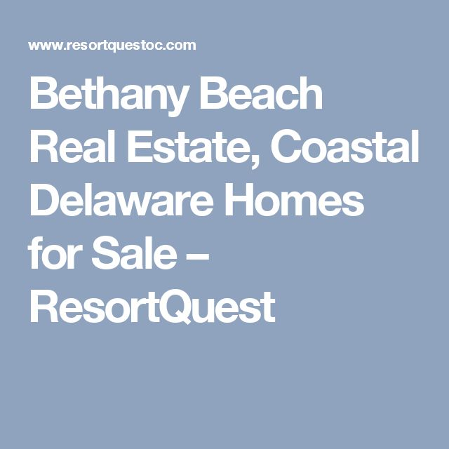 Bethany Beach Real Estate, Coastal Delaware Homes for Sale – ResortQuest
