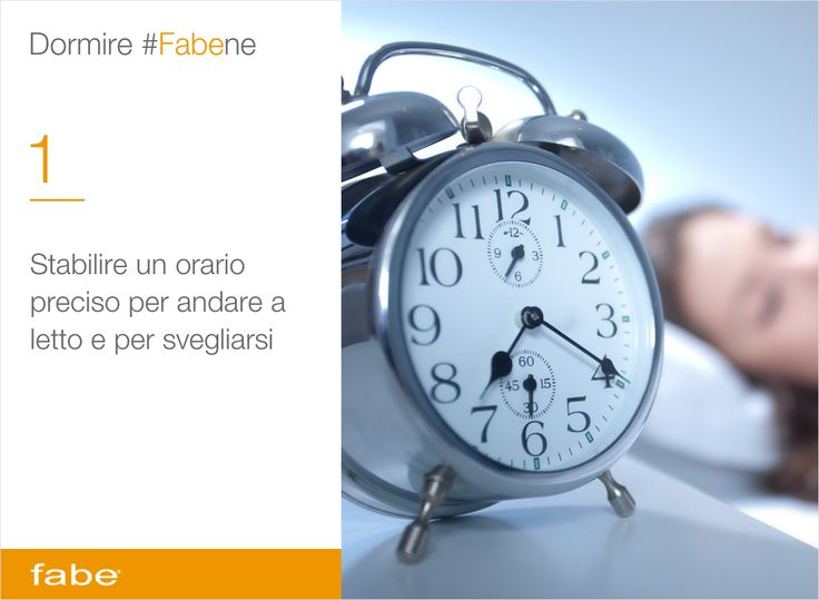 Stabilire un orario preciso per andare a letto e per svegliarsi #dormire #bene #fa #bene #consigli #fabe