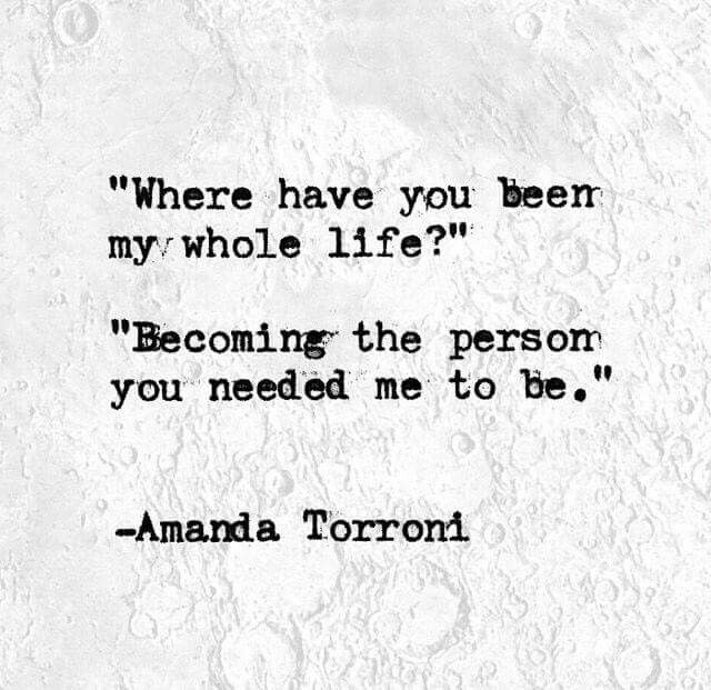 Where have you been my whole life? Becoming the person you needed me to be. #quote