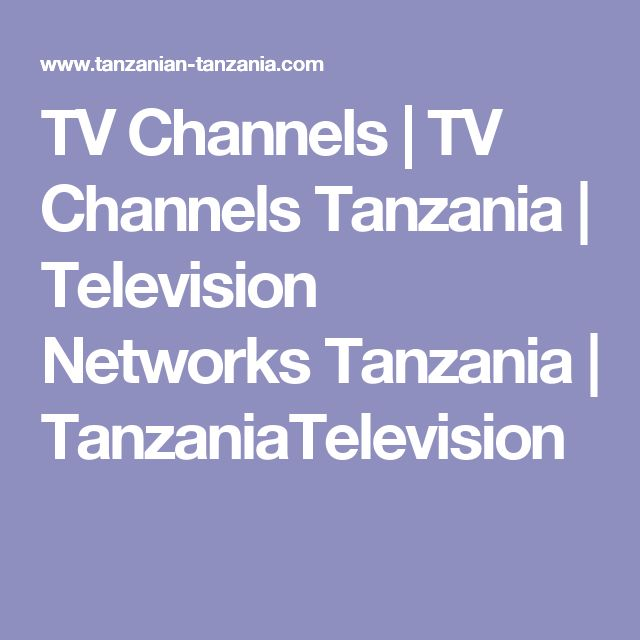 TV Channels | TV Channels Tanzania | Television Networks Tanzania | TanzaniaTelevision
