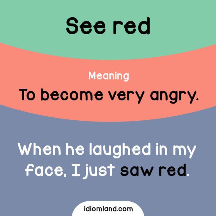 Idiom of the day: See red.  Meaning: To become very angry. Learn and improve your English language with our FREE Classes. Call Karen Luceti  410-443-1163  or email kluceti@chesapeake.edu for more information. www.chesapeake.edu/esl.