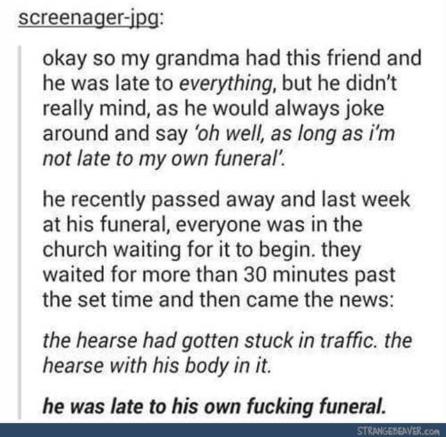 R.I.P the poor man but bless his humor and irony for eternity