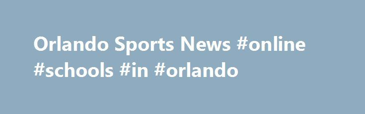 Orlando Sports News #online #schools #in #orlando http://maryland.remmont.com/orlando-sports-news-online-schools-in-orlando/  # Sports A comment by Kevin Durant should give the Orlando Magic extra motivation when they play the Golden State Warriors next season. Durant invoked the Magic when he explained why his departure from the Oklahoma City Thunder to join the Warriors last summer should not be blamed for the league's diminished. Running off at the typewriter. … How is Orlando Magic…