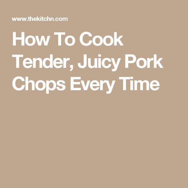 How To Cook Tender, Juicy Pork Chops Every Time