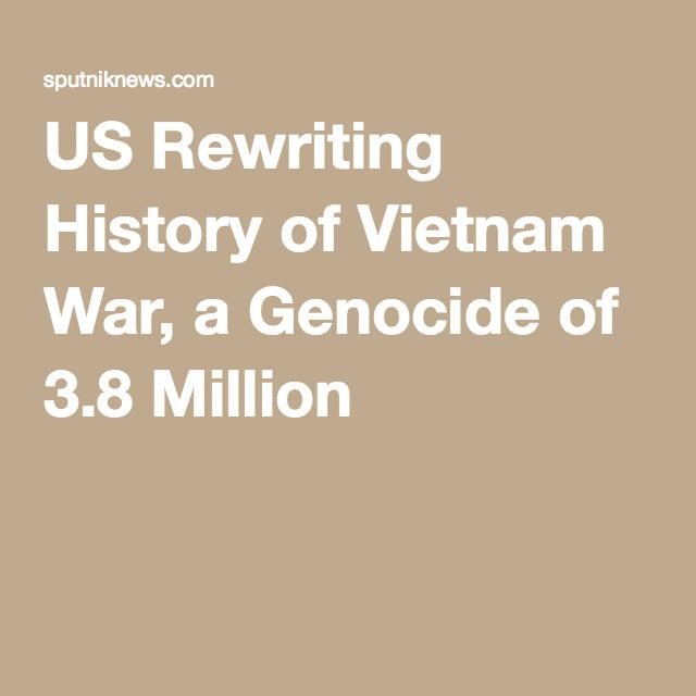 US Rewriting History of Vietnam War, a Genocide of 3.8 Million
