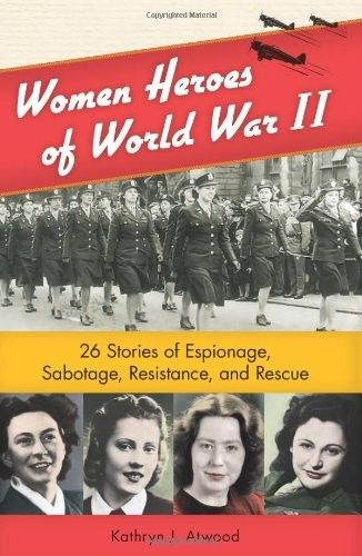 Women Heroes of World War II: 26 Stories of Espionage, Sabotage, Resistance, and Rescue - courageous women from all around the world who made their own mark during turbulent times.