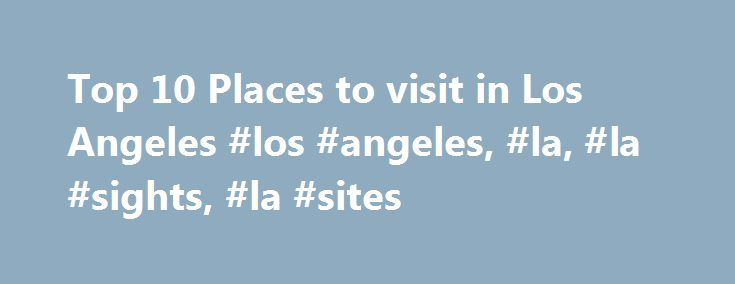 Top 10 Places to visit in Los Angeles #los #angeles, #la, #la #sights, #la #sites http://canada.remmont.com/top-10-places-to-visit-in-los-angeles-los-angeles-la-la-sights-la-sites/  # Top 10 Places to visit in Los Angeles UCLA: Academics and Leisure Mix The University of California at Los Angeles is the ideal place to earn your degree in more ways than one. It is the biggest university in the immediate area and is actually considered to be one of the best public universities in the United…