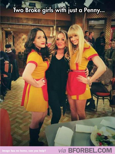"2 Broke Girls With Just A Penny…""With just a penny between them"" would be even funnier..."