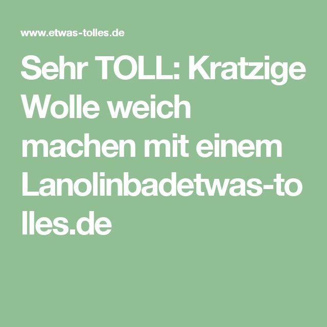 Sehr TOLL: Kratzige Wolle weich machen mit einem Lanolinbadetwas-tolles.de