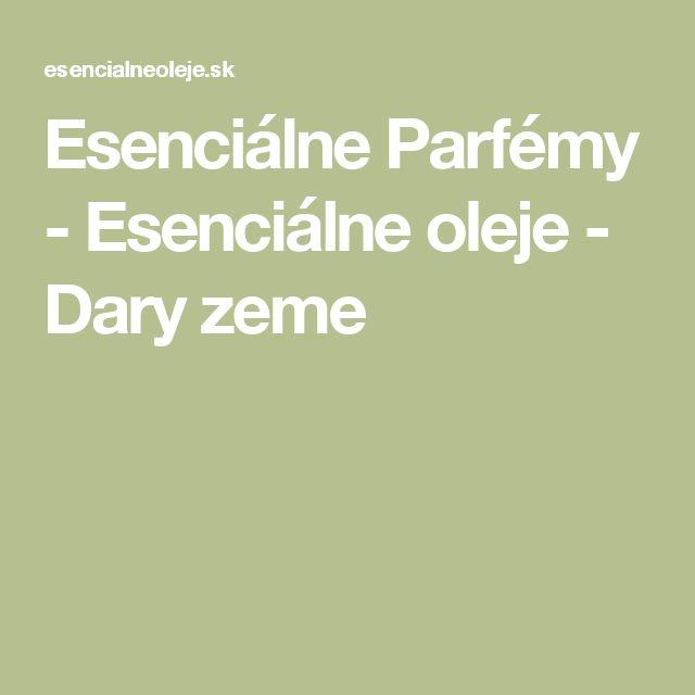 Esenciálne Parfémy - Esenciálne oleje - Dary zeme