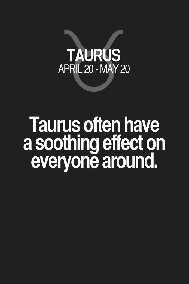 Taurus often have a soothing effect on everyone around. Taurus | Taurus Quotes | Taurus Zodiac Signs