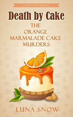 Cozy Mysteries : Death by Cake - The Orange Marmalade Cak…
