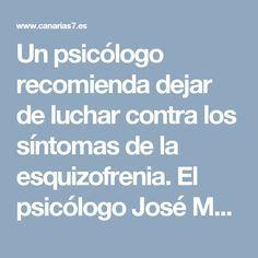 Un psicólogo recomienda dejar de luchar contra los síntomas de la esquizofrenia. El psicólogo José Manuel García Montes