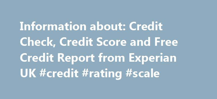 Information about: Credit Check, Credit Score and Free Credit Report from Experian UK #credit #rating #scale http://nef2.com/information-about-credit-check-credit-score-and-free-credit-report-from-experian-uk-credit-rating-scale/  #free credit check uk # Experian Summary Credit Check, credit score and Free credit report from experian UK. Consumer. business services . Small Business. About experian. Consumer Services. Already a CreditExpert member? Sign in. GET YOUR FREE experian. credit…