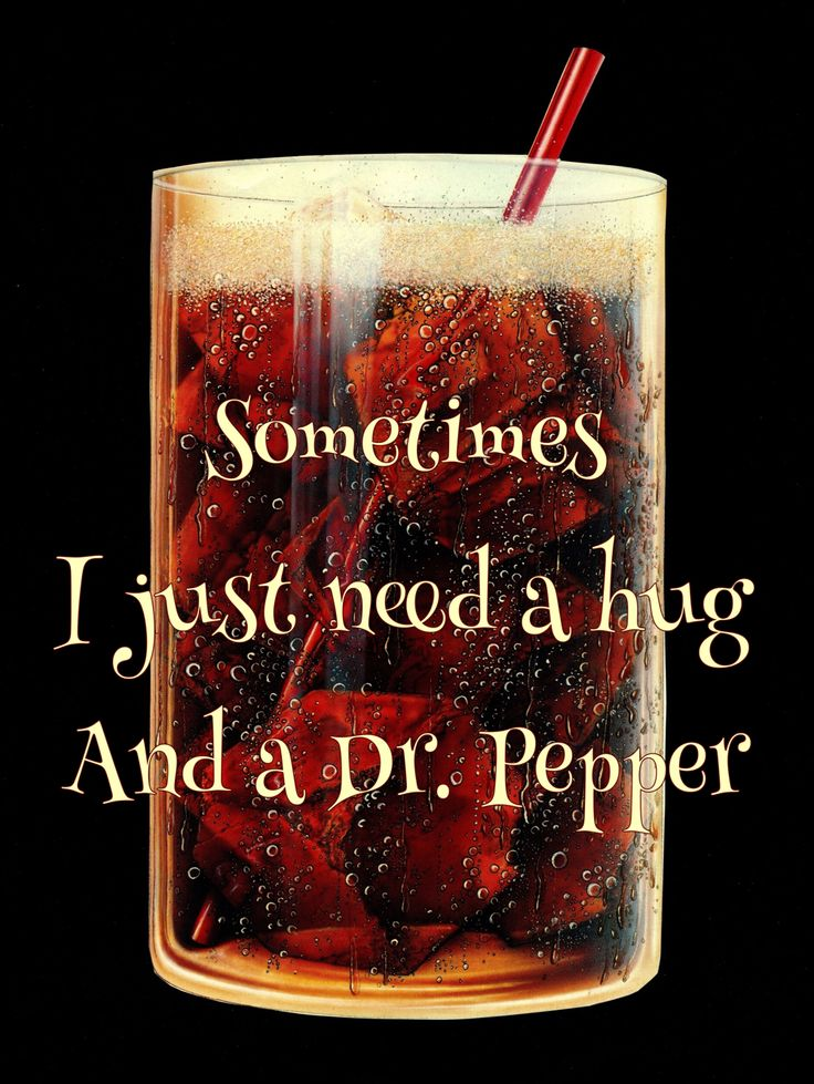 Sometimes I just need a hug and a Dr. Pepper
