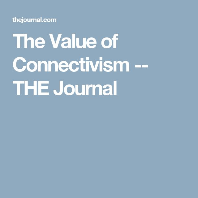 The Value of Connectivism -- THE Journal