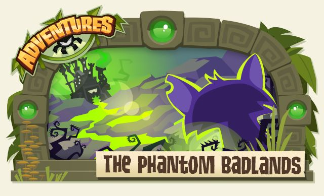 Don't miss out on Animal Jam's brand new Adventure! The only hope of stopping the dreaded Phantom Fortress is an ancient relic that lies across the PHANTOM BADLANDS... Are you BRAVE enough to break through the corruption and face the Phantoms in this all NEW 2D ADVENTURE for member wolves, arctic wolves, tigers, and arctic foxes!