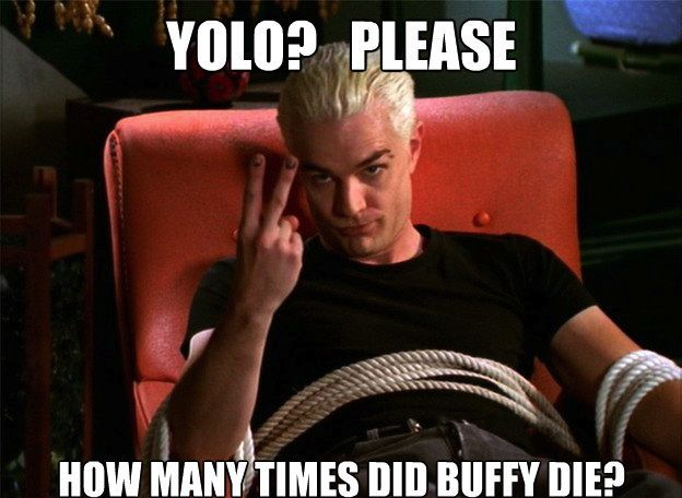 Buffy memes -- Spike nails it.  (All THREE puns intended!) -- WoofNWhinny*