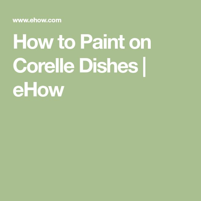 How to Paint on Corelle Dishes   eHow