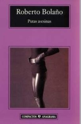 Putas Asesinas (Spanish Edition) by Roberto Bolano, http://www.amazon.com/gp/product/8433968084/ref=cm_sw_r_pi_alp_BsKZqb1YYY5Z0