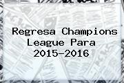 http://tecnoautos.com/wp-content/uploads/imagenes/tendencias/thumbs/regresa-champions-league-para-20152016.jpg Champions League 2016. Regresa Champions League para 2015-2016, Enlaces, Imágenes, Videos y Tweets - http://tecnoautos.com/actualidad/champions-league-2016-regresa-champions-league-para-20152016/