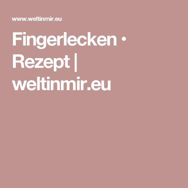 Fingerlecken • Rezept | weltinmir.eu
