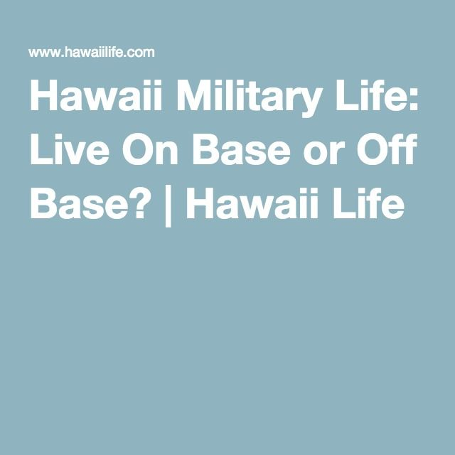 Hawaii Military Life: Live On Base or Off Base? | Hawaii Life