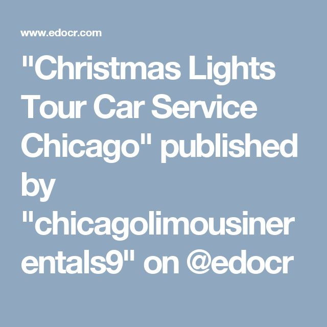 """Christmas Lights Tour Car Service Chicago"" published by ""chicagolimousinerentals9"" on @edocr"