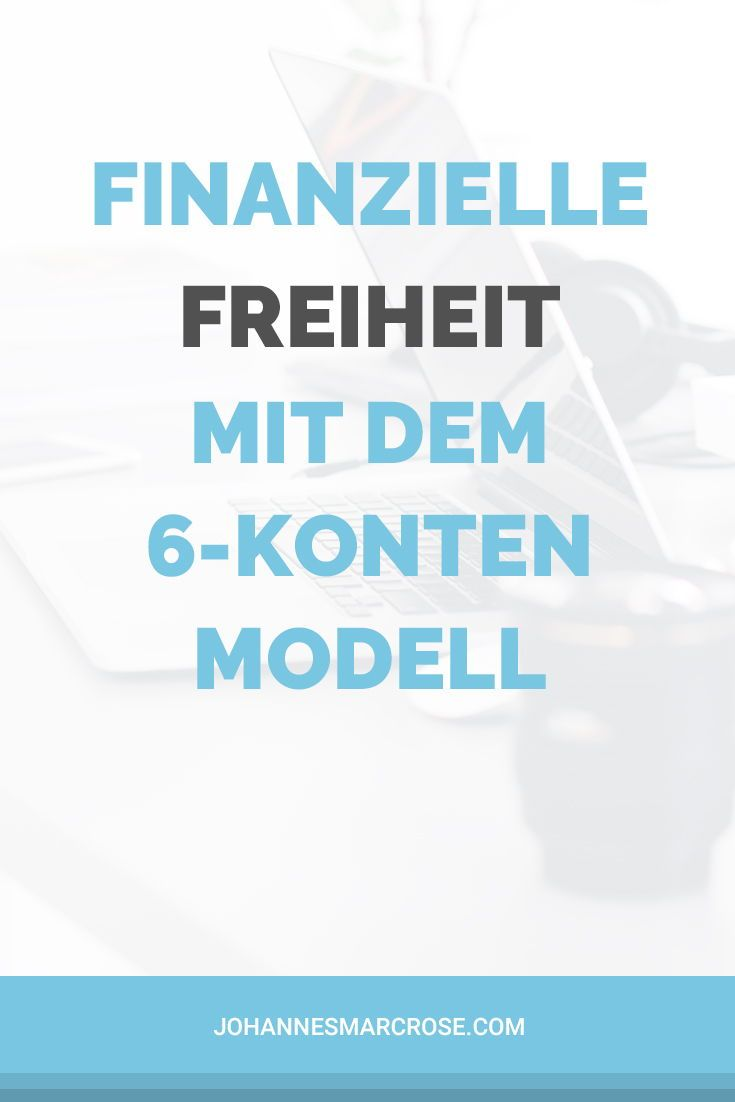 Finanzielle Freiheit Mit Dem 6 Konten Modell Meistere Deine Finanzen Finanzielle Freiheit Finanzen Geld Verdienen Im Internet