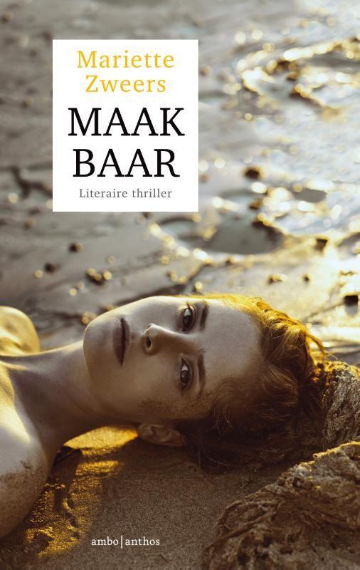 Literaire thriller Maakbaar van Mariette Zweers is een pageturner voor lezers die houden van de thrillers van Saskia Noort, Esther Verhoef en Simone van der Vlugt.