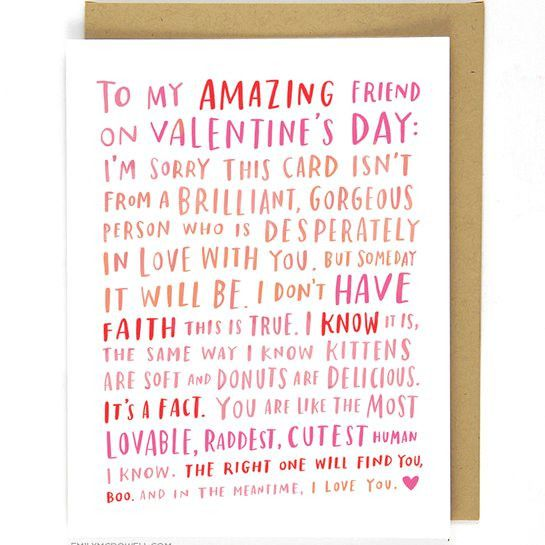 Because Valentine's Day is sometimes a bummer, brighten your amazing, single friend's day with this encouraging card from Emily McDowell. Printed in Los Angeles on heavyweight stock, using environment
