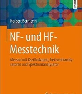 Nf- Und Hf-Messtechnik: Messen Mit Oszilloskopen Netzwerkanalysatoren Und Spektrumanalysator PDF