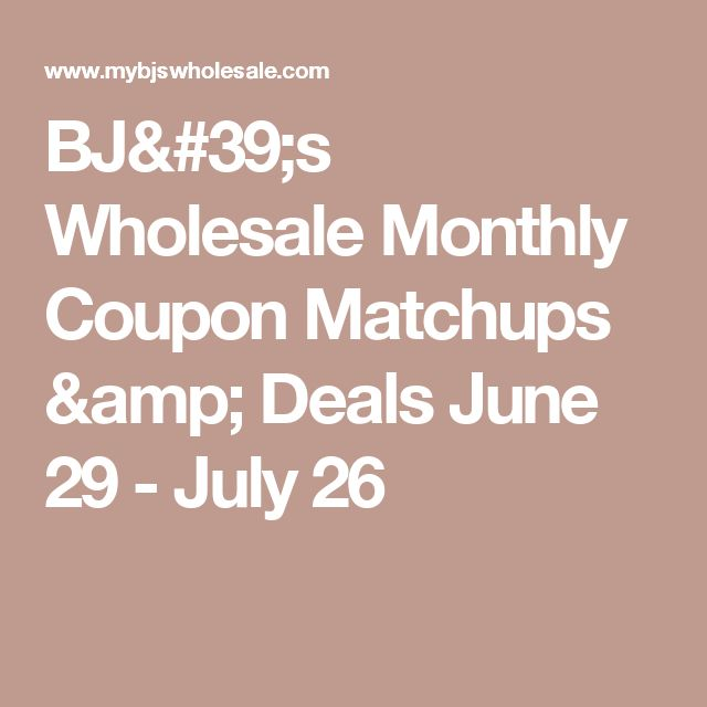 BJ's Wholesale Monthly Coupon Matchups & Deals June 29 - July 26