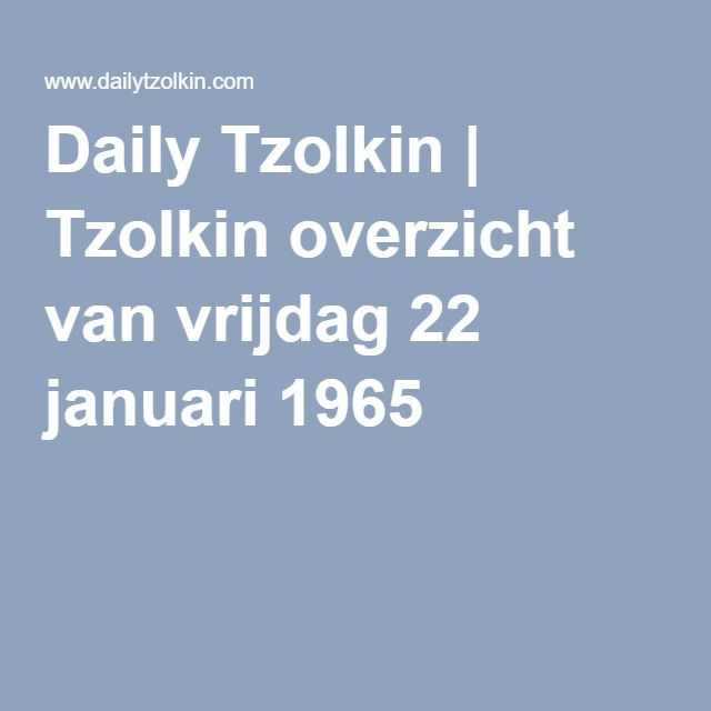 Daily Tzolkin   Tzolkin overzicht van vrijdag 22 januari 1965