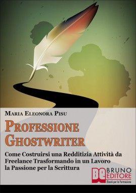 NOVITA' #EBOOK: Professione #Ghostwriter Come Costruirsi una Redditizia Attività da Freelance Trasformando in un Lavoro la Passione per la Scrittura di Maria Eleonora Pisu http://www.autostima.net/professione-ghostwriter-maria-eleonora-pisu/