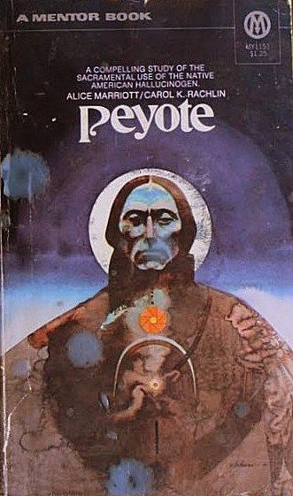 PEYOTE: A compelling study of the sacramental use of the Native American hallucinogen. By Alice Marriott / Carol K. Rachlin.